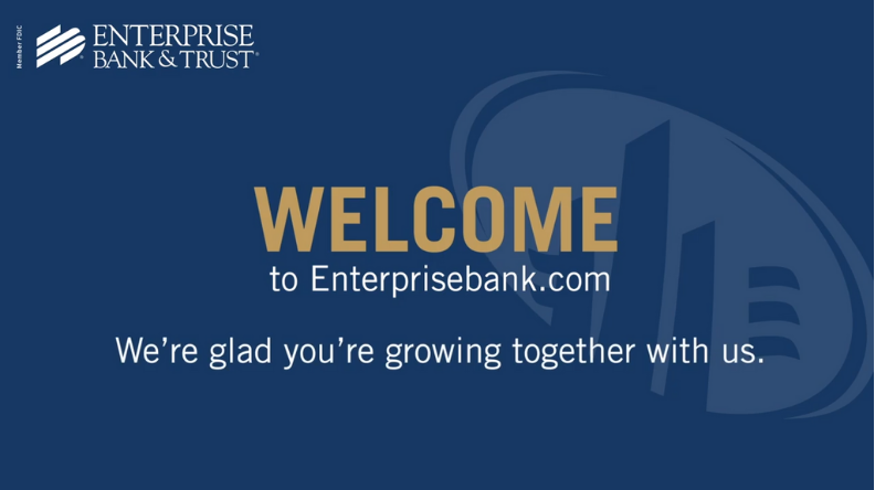 Welcome to Enterprisebank.com. We're glad you're growing together with us.