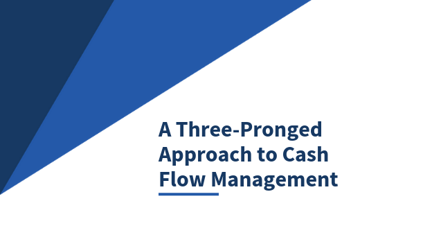 A three-pronged approach to cash flow management