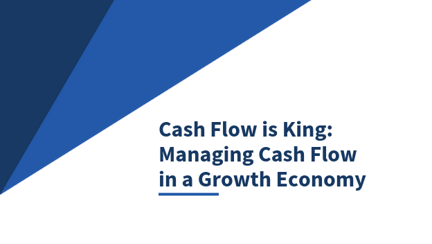 Cash Flow is King - Managing Cash Flow in a Growth Economy