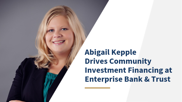 Abigail Kepple Drives Community Investment Financing at Enterprise Bank & Trust