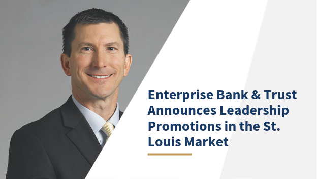 Enterprise Bank & Trust announces leadership promotions in the st. louis market