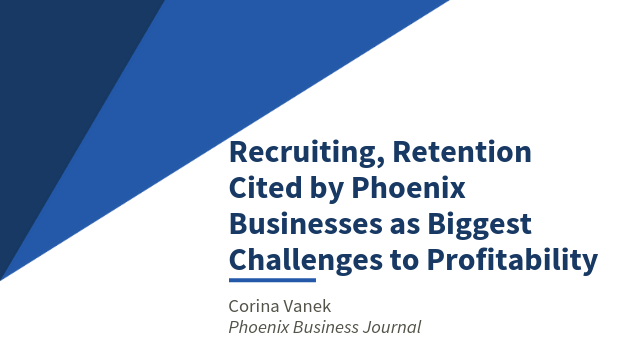 Recruiting, Retention Cited by Phoenix Businesses as Biggest Challenges to Profitability